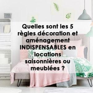 Quelles sont les 5 règles décoration et aménagement INDISPENSABLES en locations saisonnières ou meublées ?